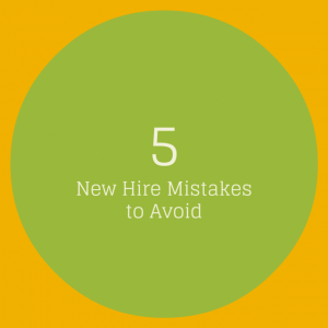 5 New Hire Mistakes to Avoid