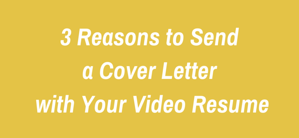 3 Reasons to Send a Cover Letter with Your Video Resume