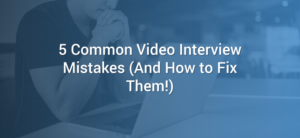 5 Common Video Interview Mistakes (And How to Fix Them!)