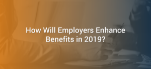 How Will Employers Enhance Benefits in 2019?