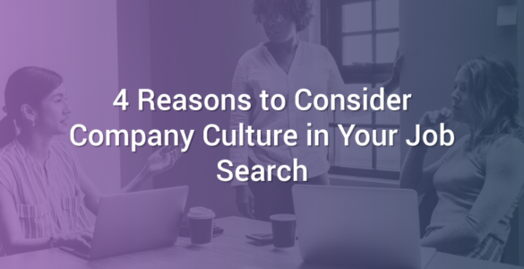 4 Reasons to Consider Company Culture in Your Job Search