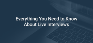Everything You Need to Know About Live Interviews