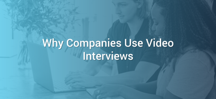 Why Companies Use Video Interviews
